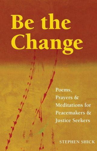 Be the change poems prayers and meditations for peacemakers and